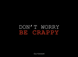 Don't worry be crappy, inspiré de Guy Kawasak - ©NicolasBeretti2015