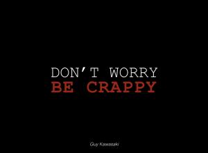 Don't worry be crappy, inspiré de Guy Kawasak - ©NicolasBeretti2015