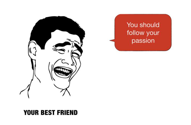 Best friend follow your passion